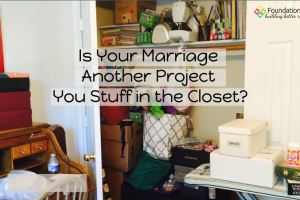 is-your-marriage-another-project-you-stuff-in-closet