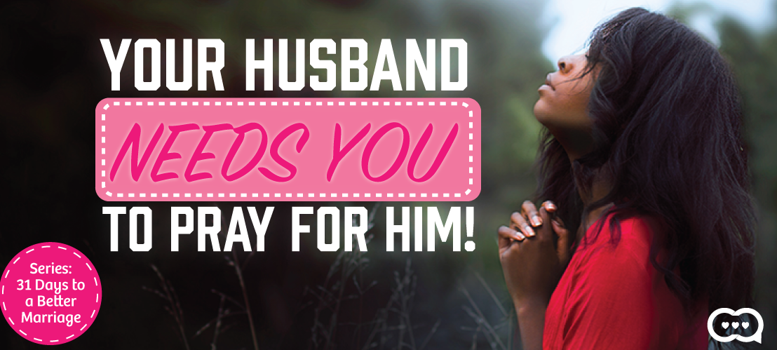 Your Husband Needs You To Pray for Him