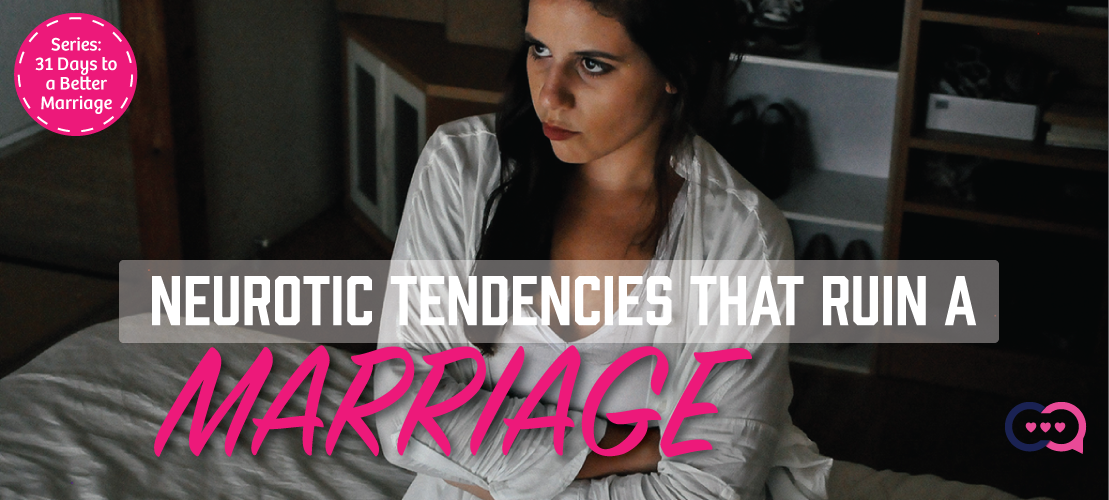 Neurotic Tendencies that Ruin Marriages