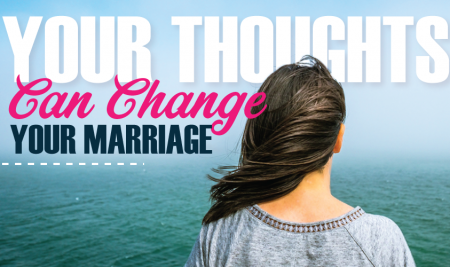 Your Thoughts Can Change Your Marriage