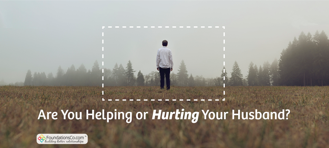 Are You Helping or Hurting Your Husband?