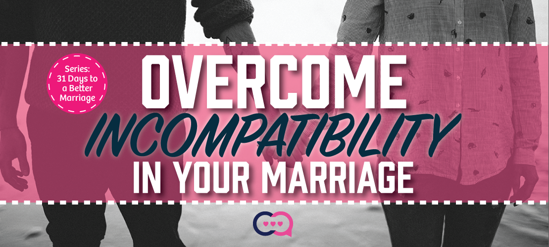 Overcome Incompatibility In Your Marriage